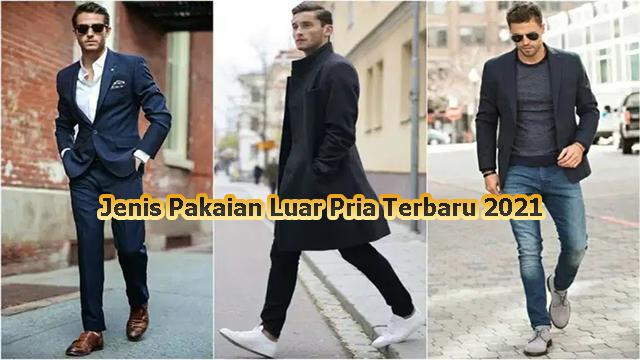 Jenis Pakaian Luar Pria Terbaru 2021