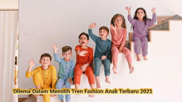 Dilema Dalam Memilih Tren Fashion Anak Terbaru 2021